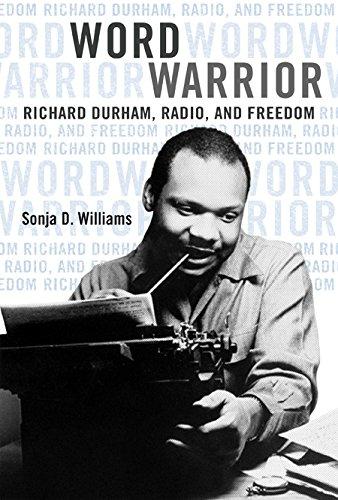 Word Warrior: Richard Durham, Radio, and Freedom (New Black Studies Series)