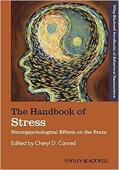 The Handbook of Stress: Neuropsychological Effects on the Brain (Blackwell Handbooks of Behavioral Neuroscience)