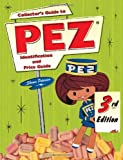 Collector's Guide to Pez: Identification and Price Guide, 3rd Edition