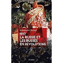 1917, la Russie et les Russes en révolutions