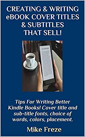 CREATING & WRITING eBOOK COVER TITLES & SUBTITLES THAT
