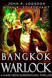 Bangkok Warlock: A Mark Vedis Supernatural Thriller Book 1 (Southeast Asia Paranormal Police Department)