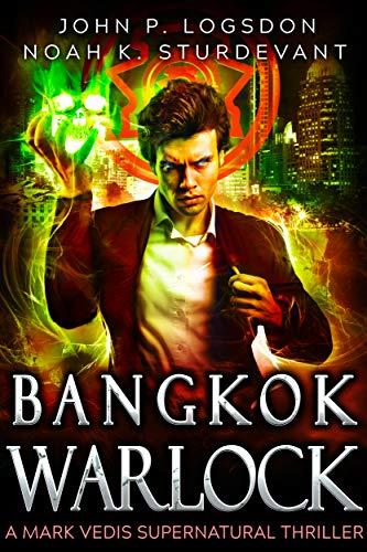 Bangkok Warlock: A Mark Vedis Supernatural Thriller Book 1 (Southeast Asia Paranormal Police ()