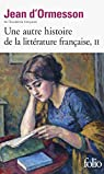Une autre histoire de la littérature française. Tome 2 par d`Ormesson