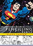 The Dc Comics Guide to Pencilling Comics The Dc Comics Guide to Pencilling Comics