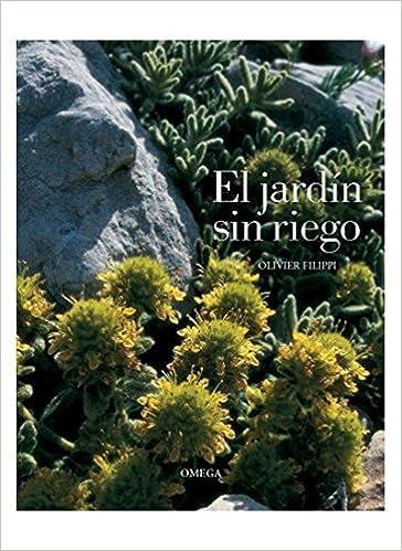 EL JARDÍN SIN RIEGO GUÍAS DEL NATURALISTA-JARDINERÍA-PAISAJISMO: Amazon.es: FILIPPI, O.: Libros