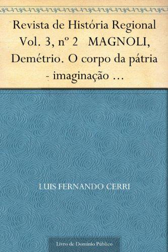 Revista de História Regional Vol. 3 nº 2 MAGNOLI Demétrio. O corpo da pátria - imaginação geográfica e política externa no brasil (1808-1912)