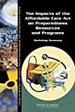 The Impacts of the Affordable Care Act on Preparedness Resources and Programs: Workshop Summary by Forum on Medical and Public Health Preparedness for Catastrophic Events (2014-08-27)