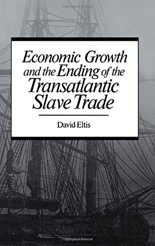Economic Growth and the Ending of the Transatlantic Slave Trade by David Eltis