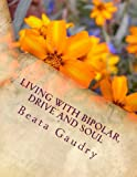 Living with Bipolar, Drive and Soul, Beata Gaudry, 1481885901
