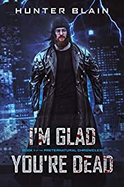 I'm Glad You're Dead (Preternatural Chronicles Book 1)