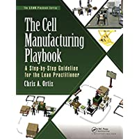 The Cell Manufacturing Playbook: A Step-by-Step Guideline for the Lean Practitioner