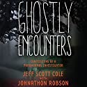 Ghostly Encounters: Confessions of a Paranormal Investigator Audiobook by Jeff Scott Cole, Johnathon Robson Narrated by Jeffrey Cummings