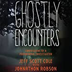 Ghostly Encounters: Confessions of a Paranormal Investigator | Jeff Scott Cole,Johnathon Robson
