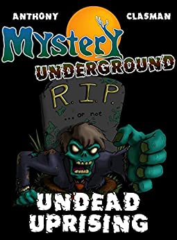 Mystery Underground: Undead Uprising (A Collection of Scary Short Stories) by [Anthony, David, David Clasman, Charles]