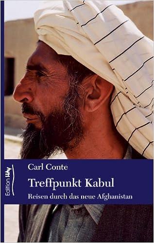 Ilmainen lataus kirjoista Treffpunkt Kabul: Reisen durch das neue Afghanistan (German Edition) by Carl Conte in Finnish PDF B008KLKC7W