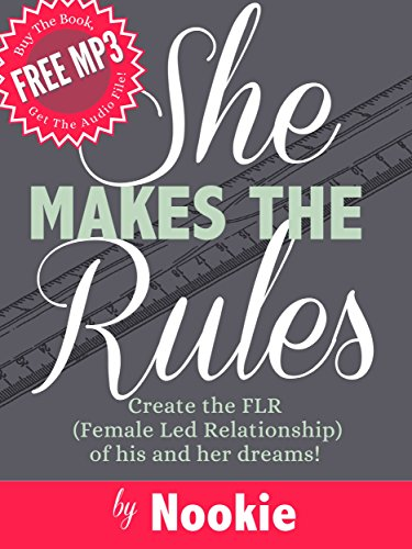 She Makes The Rules: Create the FLR (Female Led Relationship) of his and her dreams! (FemDommery Book 1)