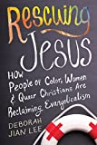 Rescuing Jesus: How People of Color, Women, and Queer Christians are Reclaiming Evangelicalism