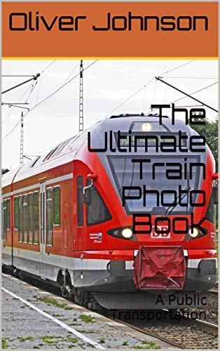 The Ultimate Train Photo Book: A Public Transportation