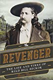 img - for The Revenger: The Life and Times of Wild Bill Hickok book / textbook / text book