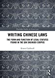 Writing Chinese Laws: The Form and Function of Legal Statutes Found in the Qin Shuihudi Corpus (Routledge Studies in Asian Law)