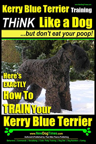 Kerry Blue Terrier Training | Think Like a Dog, But Don't Eat Your Poop! |: Here's EXACTLY How to TRAIN Your Kerry Blue Terrier ()