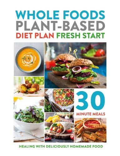 Whole Foods Plant Based Diet Plan Fresh Start Healing With Deliciously Homemade Food Iota 9781913005030 Amazon Com Books