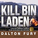 Kill Bin Laden: A Delta Force Commander's Account of the Hunt for the World's Most Wanted Man | Dalton Fury