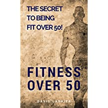 Fitness Over 50: The Secret to Being Fit Over 50!