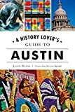 A History Lover's Guide to Austin (History & Guide)