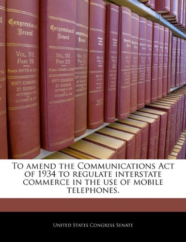 Download To amend the Communications Act of 1934 to regulate interstate commerce in the use of mobile telephones. pdf epub