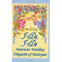 I Do, I Do : American Wedding Etiquette of Yesteryear