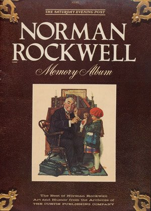 Norman Rockwell Memory Album : Saturday Evening Post Album Volume 1 No. 1 - The Best of Norman Rockwell Art and Humor from the Archives of the Curtis Publishing Company