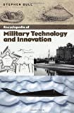 Encyclopedia of Military Technology and Innovation, Stephen Bull, 1573565571
