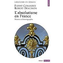 Absolutisme en France (L'): Histoire et historiographie