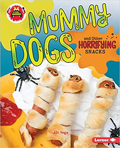 Mummy Dogs and Other Horrifying Snacks (Little Kitchen of Horrors)