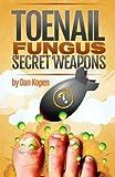 Toenail Fungus Secret Weapons: Uncover over 14