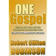 One Gospel: Matthew, Mark, Luke, And John, Combined As One Incredible Story