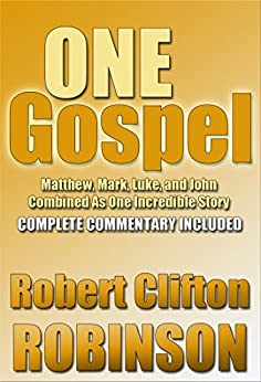 One Gospel: Matthew, Mark, Luke, And John, Combined As One Incredible Story by [Robinson, Robert Clifton]