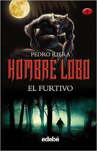 HOMBRE LOBO: EL FURTIVO volumen I de la trilogía de Pedro ...