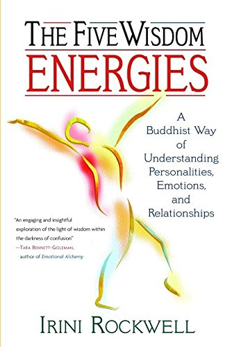 Download The Five Wisdom Energies: A Buddhist Way of Understanding Personalities, Emotions, and Relationships pdf epub