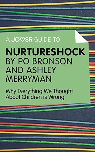 A Joosr Guide to… Nurtureshock by Po Bronson and Ashley Merryman: Why Everything We Thought About Children is Wrong