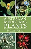 Australian Medicinal Plants -: A Complete Guide to Identification and Usage