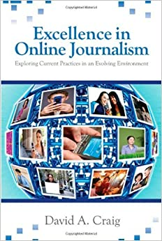 Book Excellence in Online Journalism: Exploring Current Practices in an Evolving Environment by David A. Craig (2010-09-24)