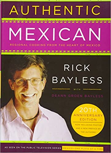 Authentic Mexican 20th Anniversary Ed: Regional Cooking From The Heart Of  Mexico: Mr. Rick Bayless: 9780061373268: Amazon.com: Books