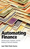 """Juan Pablo Pardo-Guerra, """"Automating Finance: Infrastructures, Engineers, and the Making of Electronic Markets"""" (Cambridge UP, 2019)"""