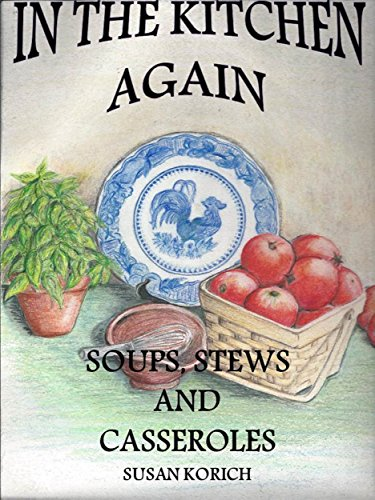 In the Kitchen Again, Soups, Stews and Casseroles by [Korich, Susan]