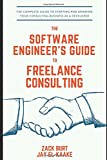 img - for The Software Engineer's Guide to Freelance Consulting: The new book that encompasses finding and maintaining clients as a software developer, tax and legal tips, and everything in between. book / textbook / text book