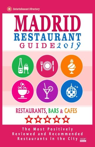 Madrid Restaurant Guide 2019: Best Rated Restaurants in Madrid, Spain - 500 Restaurants, Bars and Cafés recommended for Visitors, 2019