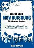 Das Fan-Buch MSV Duisburg - Die Zebras aus Duisburg: Tradition und Leidenschaft vom Wedaustadion bis zur neuen Arena